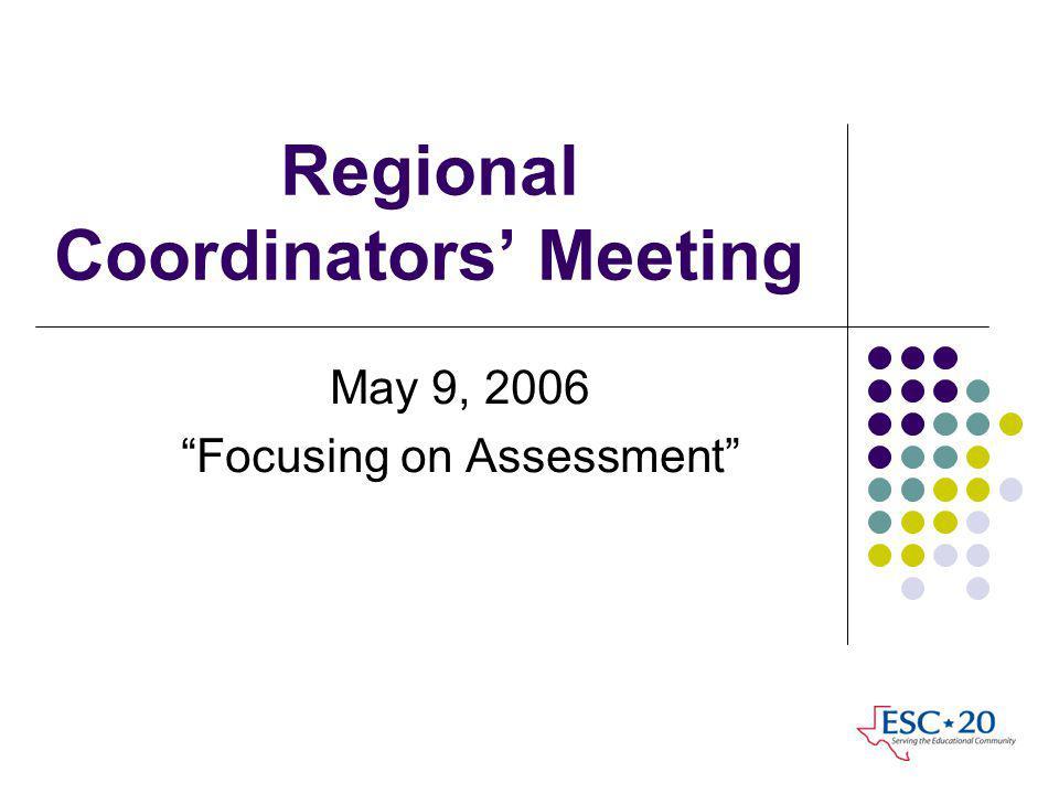 Regional Coordinators Meeting May 9, 2006 Focusing on Assessment
