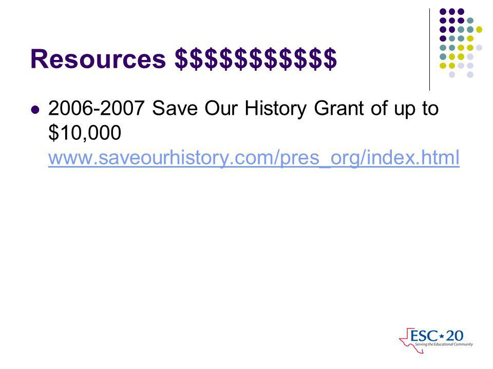 Resources $$$$$$$$$$$ 2006-2007 Save Our History Grant of up to $10,000 www.saveourhistory.com/pres_org/index.html www.saveourhistory.com/pres_org/index.html