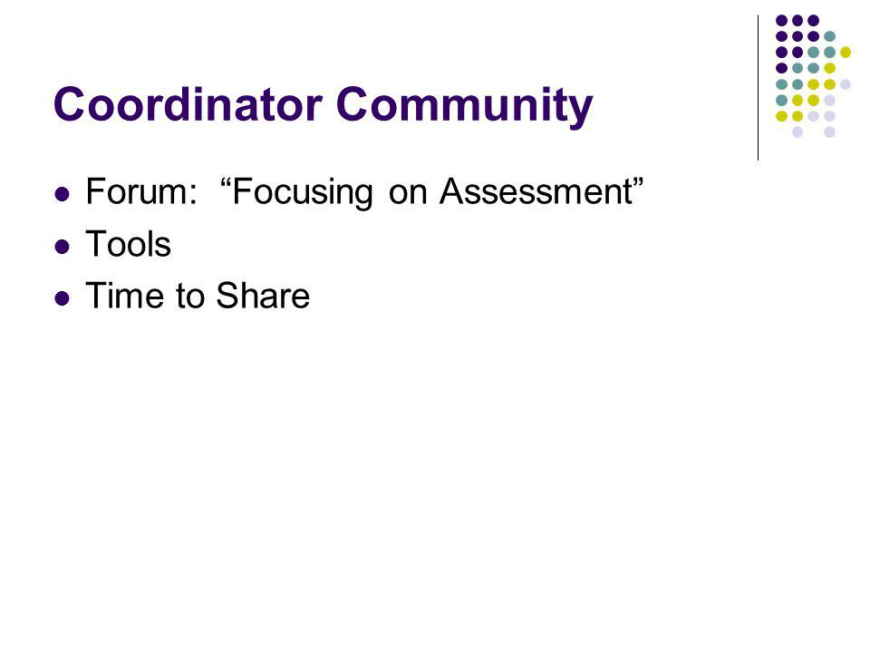 Coordinator Community Forum: Focusing on Assessment Tools Time to Share