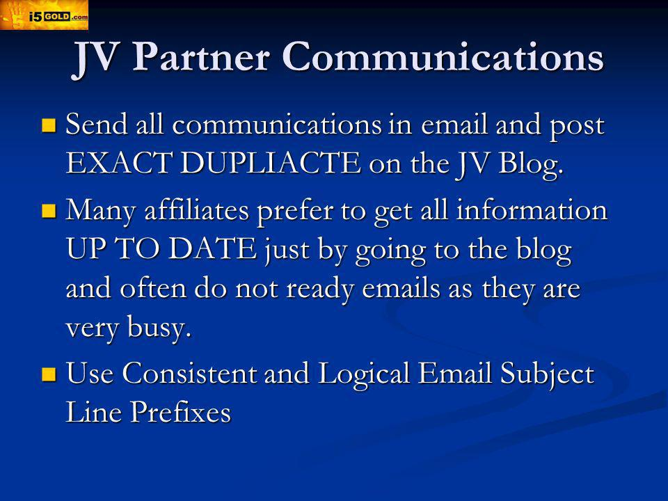 JV Partner Communications Send all communications in  and post EXACT DUPLIACTE on the JV Blog.