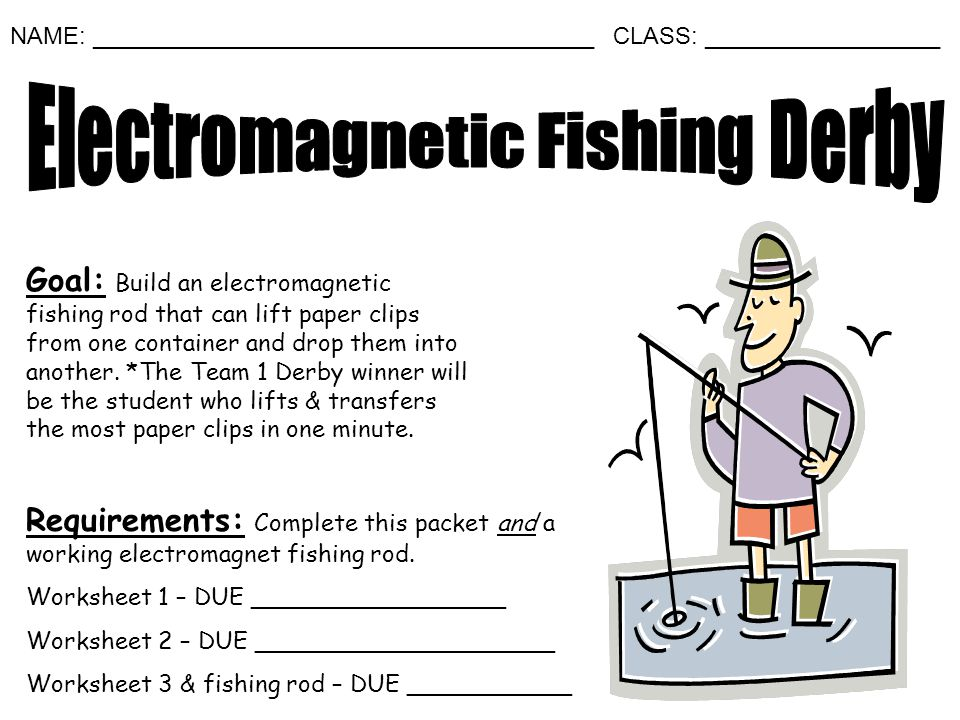Goal: Build an electromagnetic fishing rod that can lift paper clips from one container and drop them into another. *The Team 1 Derby winner will be t