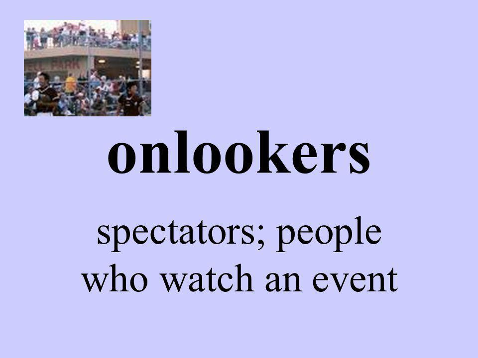 onlookers spectators; people who watch an event