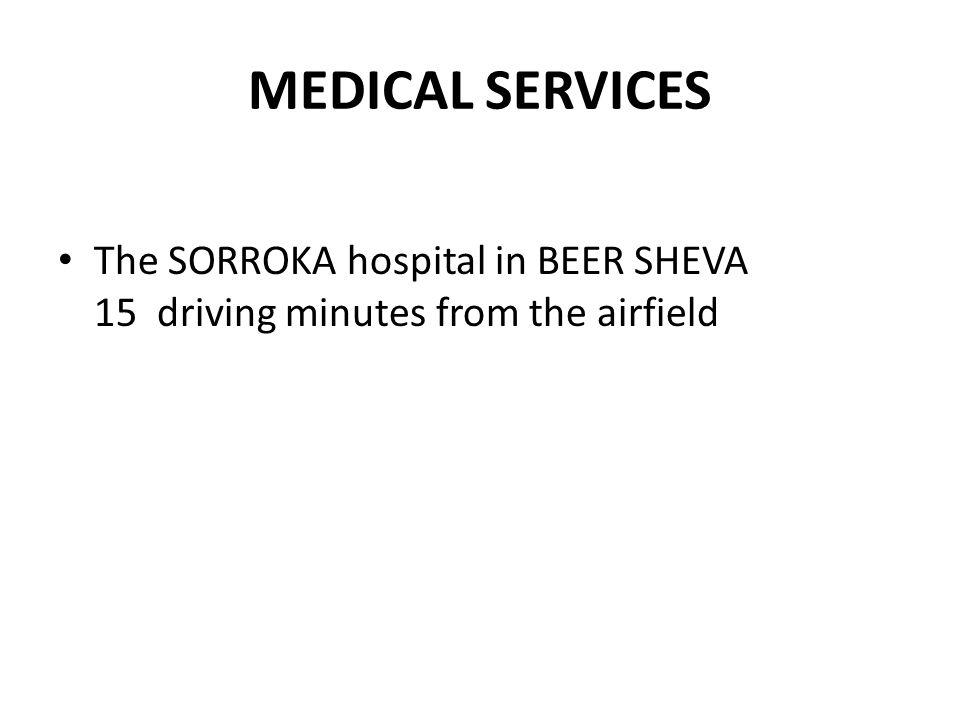MEDICAL SERVICES The SORROKA hospital in BEER SHEVA 15 driving minutes from the airfield