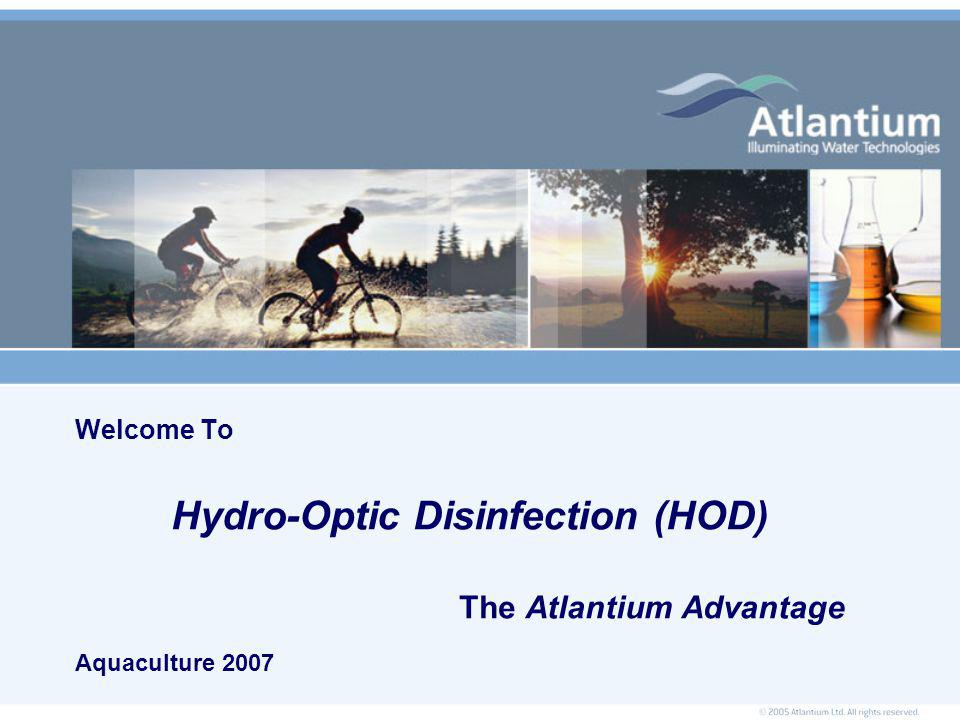 Welcome To Hydro-Optic Disinfection (HOD) The Atlantium Advantage Aquaculture 2007