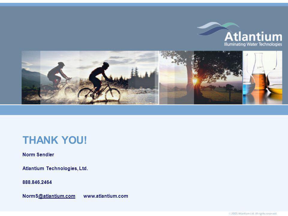 Norm Sendler Atlantium Technologies, Ltd. 888.846.2464 NormS@atlantium.com www.atlantium.com@atlantium.com THANK YOU!