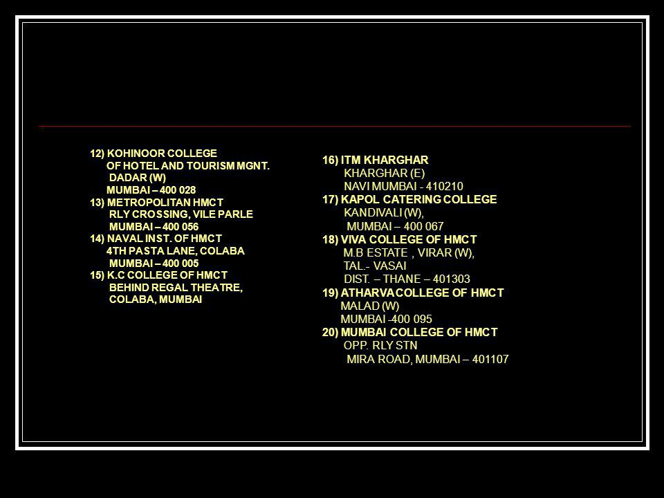 16) ITM KHARGHAR KHARGHAR (E) NAVI MUMBAI - 410210 17) KAPOL CATERING COLLEGE KANDIVALI (W), MUMBAI – 400 067 18) VIVA COLLEGE OF HMCT M.B ESTATE, VIRAR (W), TAL.- VASAI DIST.