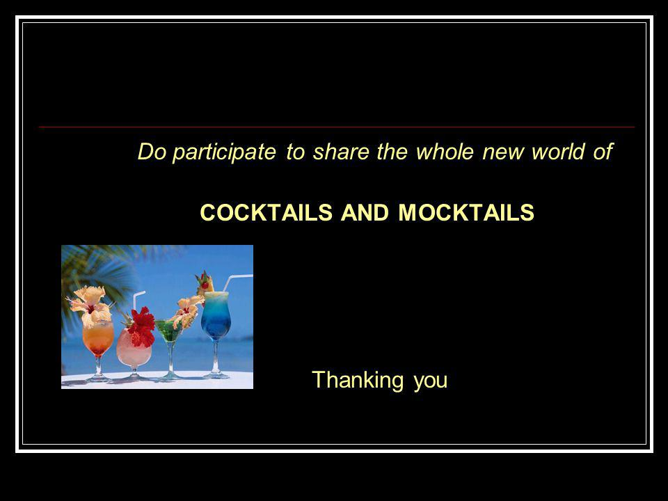 Do participate to share the whole new world of COCKTAILS AND MOCKTAILS Thanking you