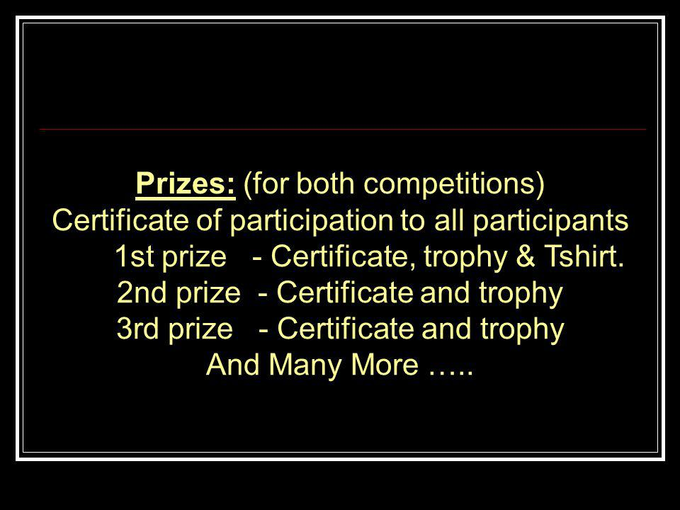 Prizes: (for both competitions) Certificate of participation to all participants 1st prize - Certificate, trophy & Tshirt.