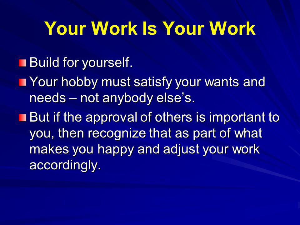 Your Work Is Your Work Build for yourself.