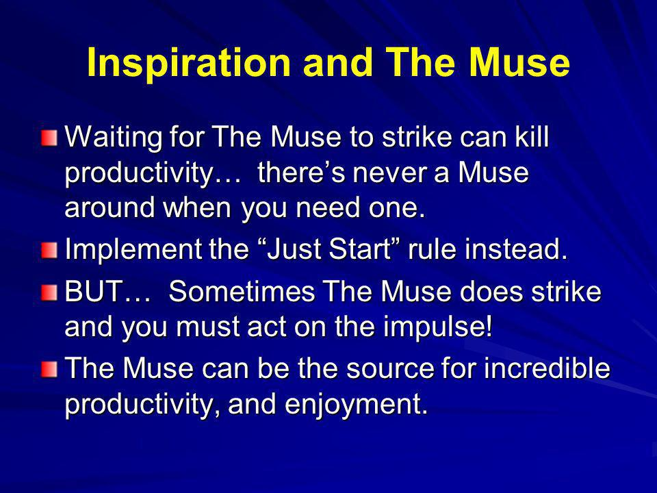 Inspiration and The Muse Waiting for The Muse to strike can kill productivity… theres never a Muse around when you need one.