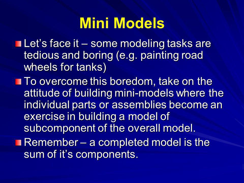 Mini Models Lets face it – some modeling tasks are tedious and boring (e.g.