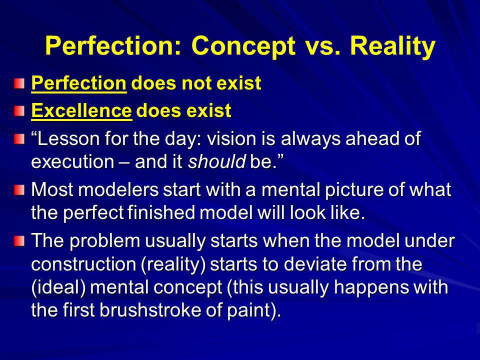 Perfection: Concept vs. Reality Perfection does not exist Excellence does exist Lesson for the day: vision is always ahead of execution – and it shoul