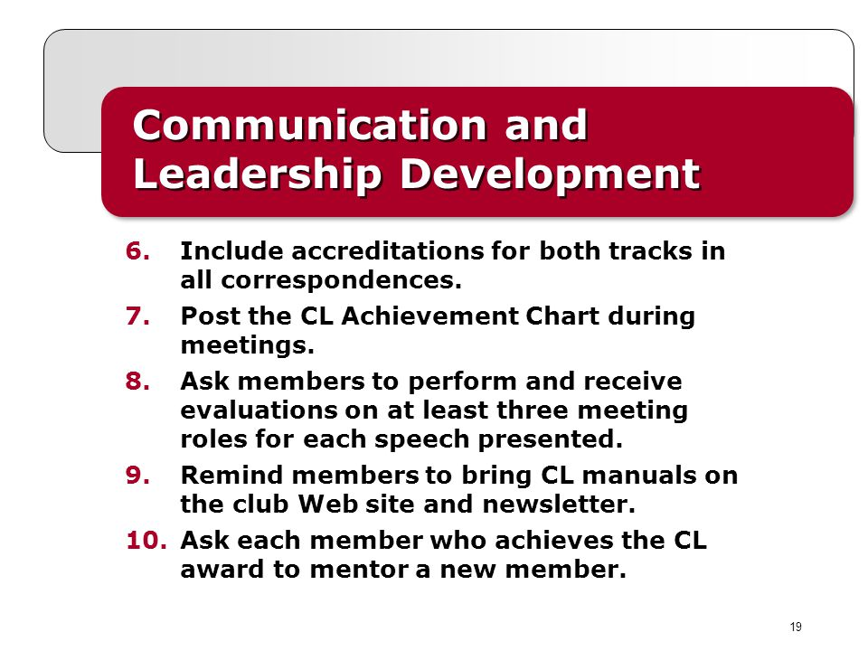19 Communication and Leadership Development 6. Include accreditations for both tracks in all correspondences. 7. Post the CL Achievement Chart during