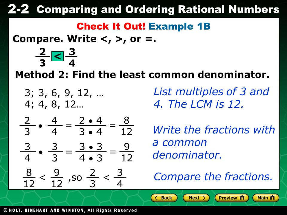 Evaluating Algebraic Expressions 2-2 Comparing and Ordering Rational Numbers Check It Out! Example 1B Compare. Write, or =. List multiples of 3 and 4.