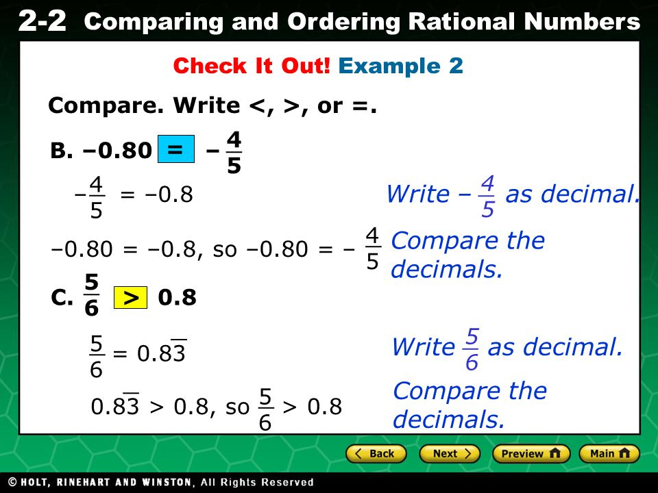 Evaluating Algebraic Expressions 2-2 Comparing and Ordering Rational Numbers B. –0.80 – Check It Out! Example 2 Compare. Write, or =. 4545 _ – = –0.8