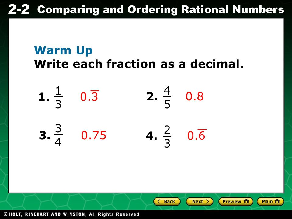 Evaluating Algebraic Expressions 2-2 Comparing and Ordering Rational Numbers Warm Up Write each fraction as a decimal. 1. 1313 0.3 2. 4545 3. 4. 0.8 0