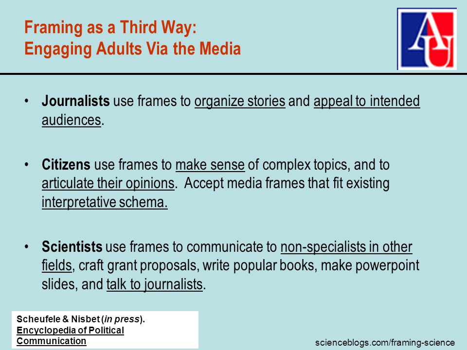 scienceblogs.com/framing-science Journalists use frames to organize stories and appeal to intended audiences. Citizens use frames to make sense of com