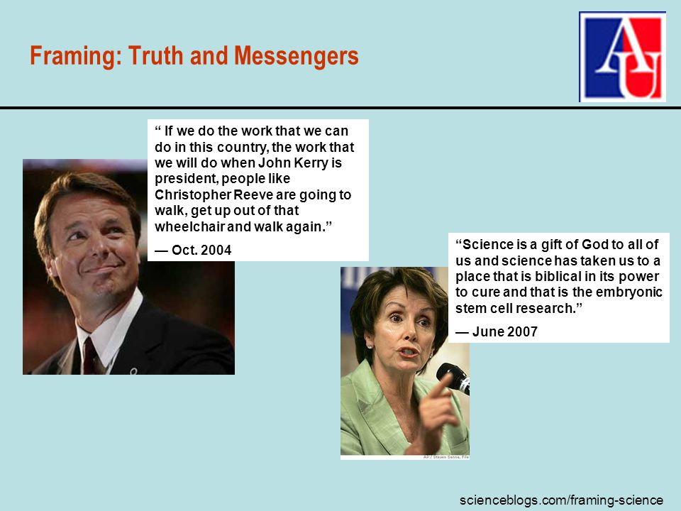 scienceblogs.com/framing-science Framing: Truth and Messengers If we do the work that we can do in this country, the work that we will do when John Ke