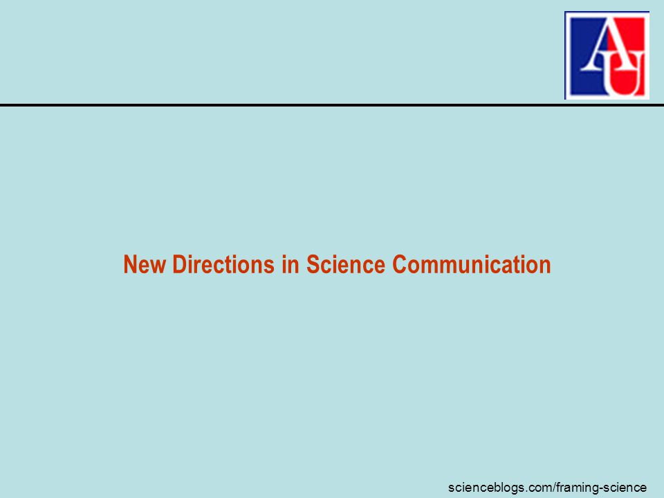 scienceblogs.com/framing-science New Directions in Science Communication
