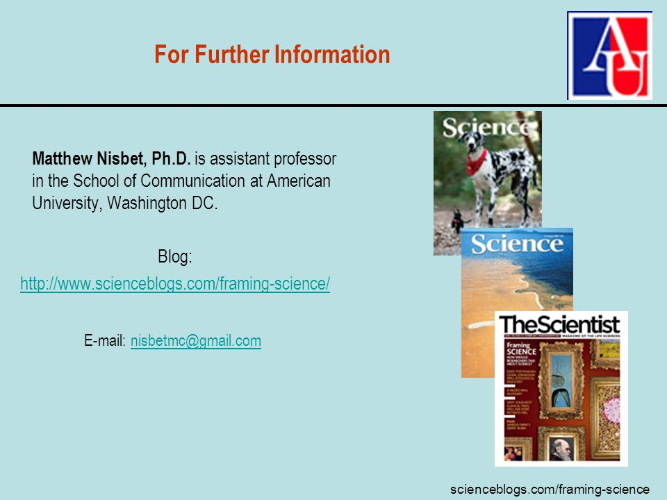 scienceblogs.com/framing-science For Further Information Matthew Nisbet, Ph.D. is assistant professor in the School of Communication at American Unive