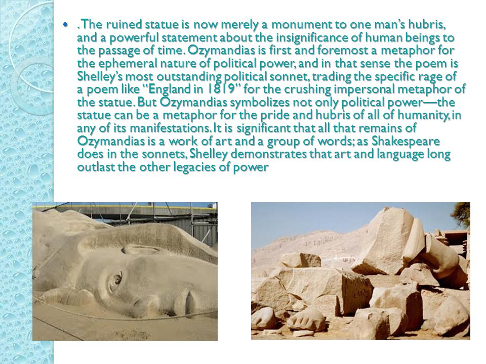 . The ruined statue is now merely a monument to one mans hubris, and a powerful statement about the insignificance of human beings to the passage of t
