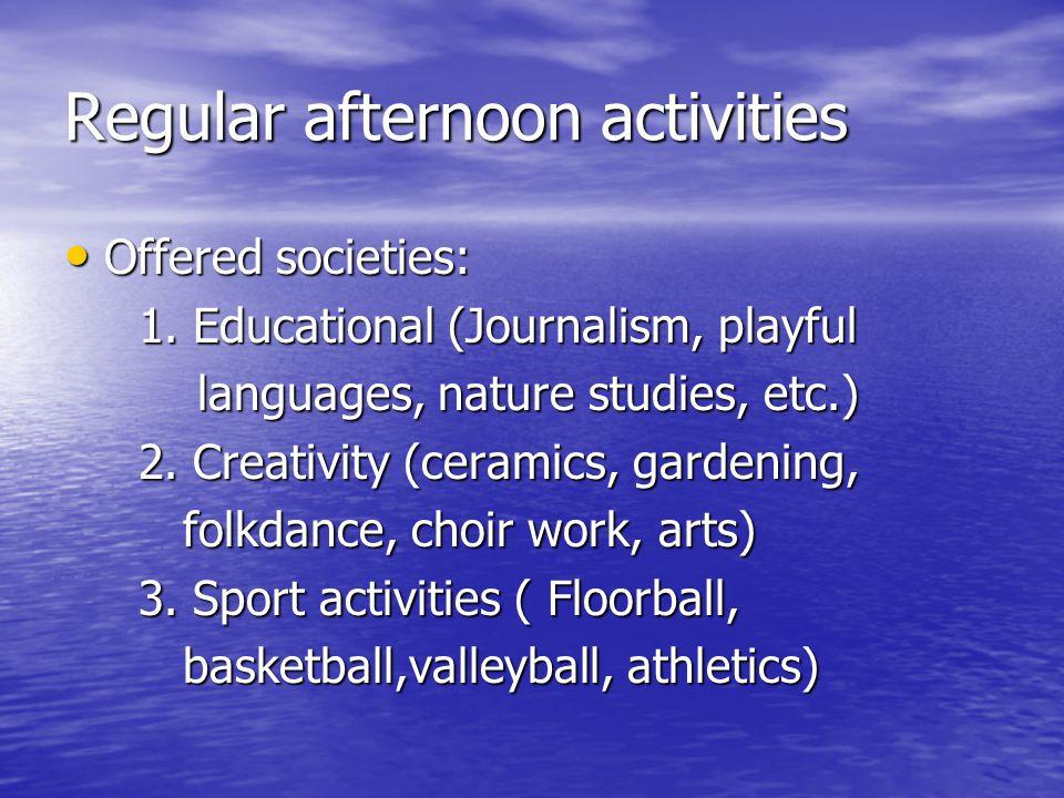 Regular afternoon activities Offered societies: Offered societies: 1. Educational (Journalism, playful 1. Educational (Journalism, playful languages,