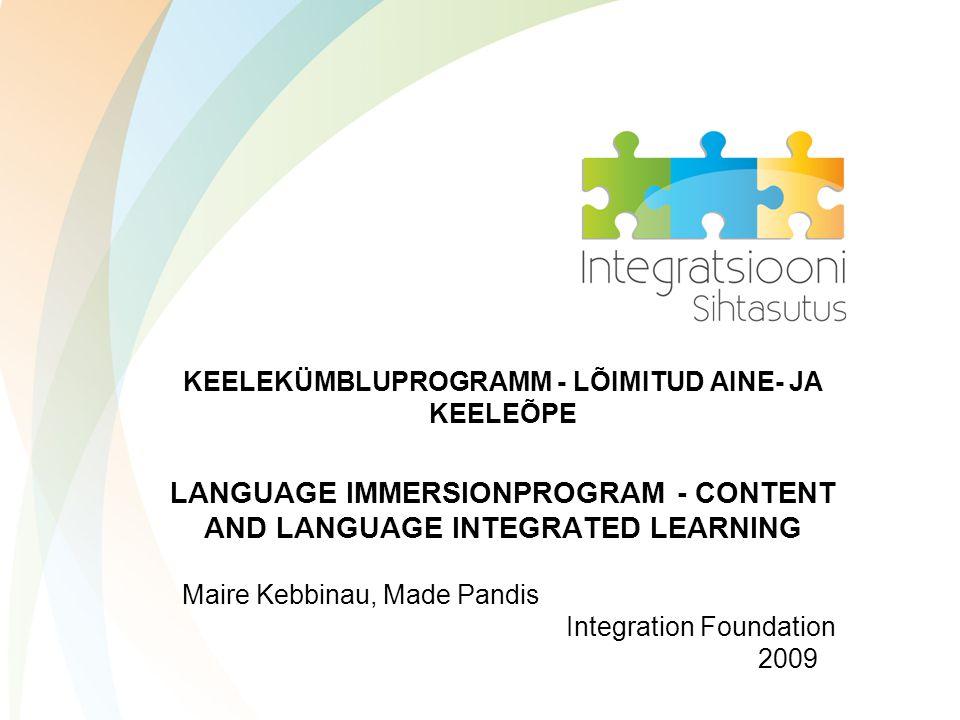 Maire Kebbinau, Made Pandis Integration Foundation 2009 KEELEKÜMBLUPROGRAMM - LÕIMITUD AINE- JA KEELEÕPE LANGUAGE IMMERSIONPROGRAM - CONTENT AND LANGUAGE INTEGRATED LEARNING