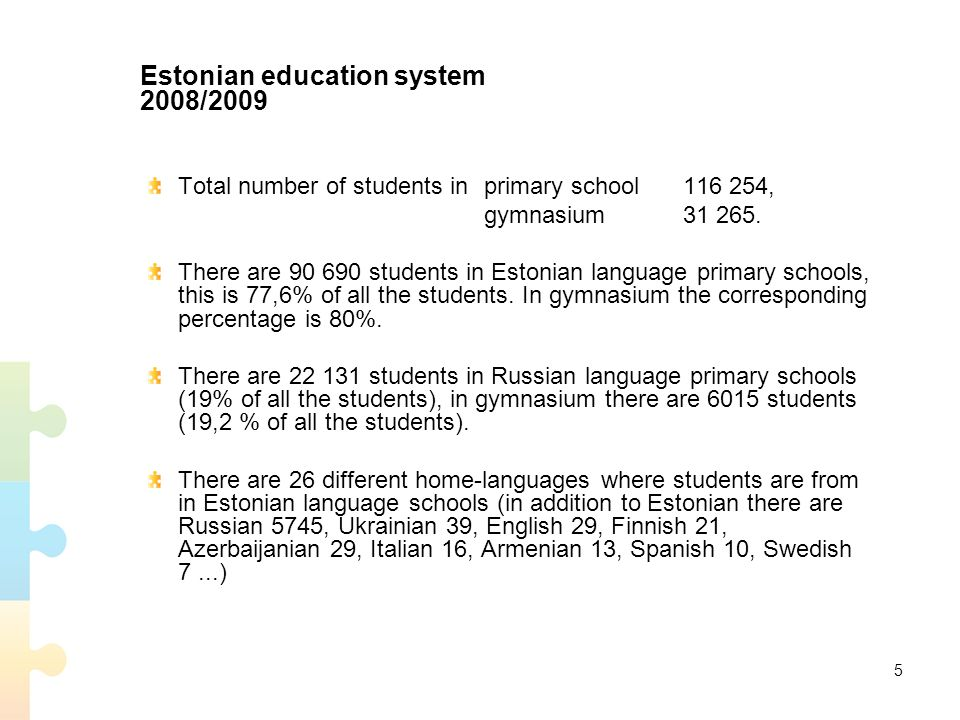 Estonian education system 2008/2009 Total number of students inprimary school 116 254, gymnasium 31 265.