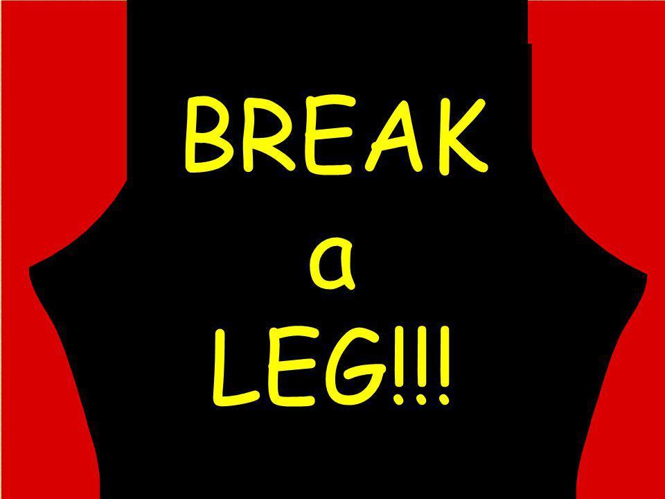 BREAK a LEG!!!