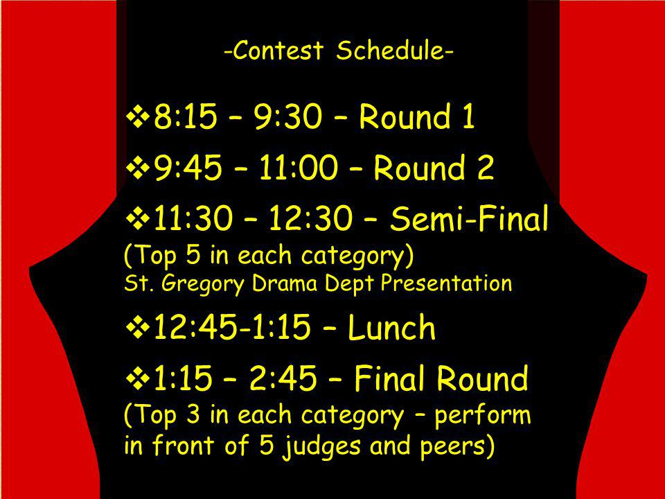 -Contest Schedule- 8:15 – 9:30 – Round 1 9:45 – 11:00 – Round 2 11:30 – 12:30 – Semi-Final (Top 5 in each category) St.
