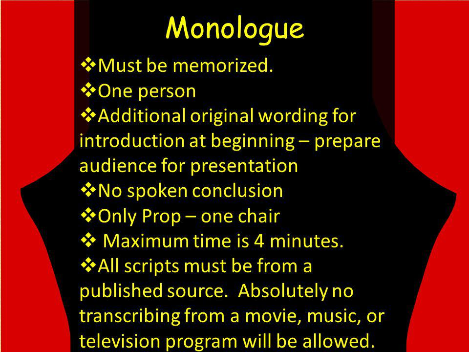 Monologue Must be memorized.