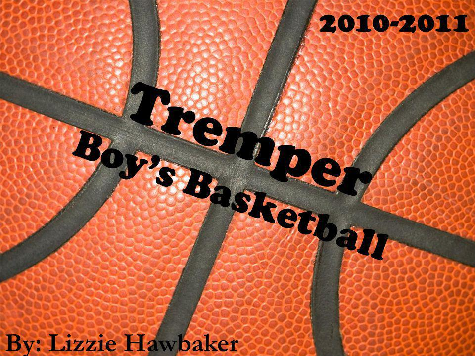 Tremper Boys Basketball By: Lizzie Hawbaker