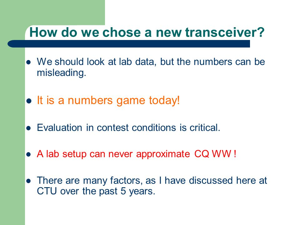 How do we chose a new transceiver? We should look at lab data, but the numbers can be misleading. It is a numbers game today! Evaluation in contest co