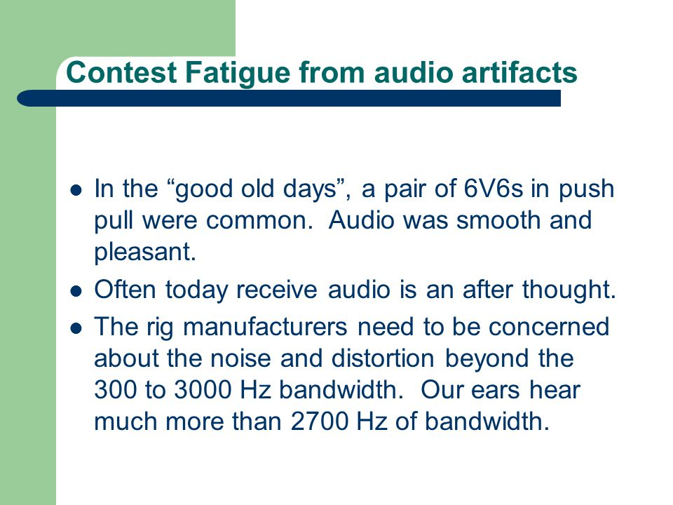 Contest Fatigue from audio artifacts In the good old days, a pair of 6V6s in push pull were common. Audio was smooth and pleasant. Often today receive
