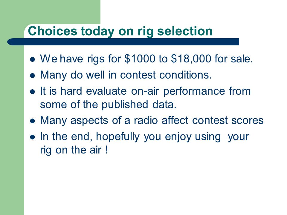 Choices today on rig selection We have rigs for $1000 to $18,000 for sale. Many do well in contest conditions. It is hard evaluate on-air performance