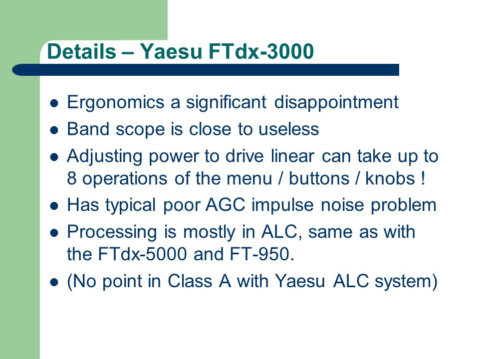Details – Yaesu FTdx-3000 Ergonomics a significant disappointment Band scope is close to useless Adjusting power to drive linear can take up to 8 oper