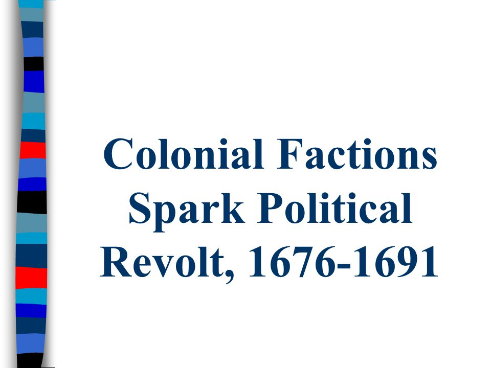 Colonial Factions Spark Political Revolt, 1676-1691