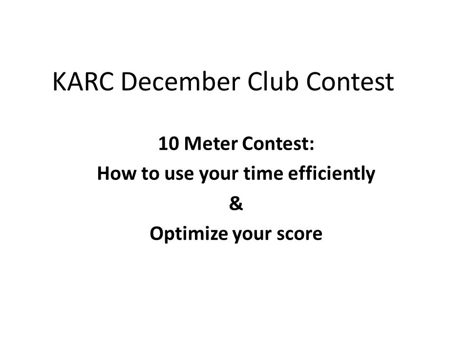 KARC December Club Contest 10 Meter Contest: How to use your time efficiently & Optimize your score