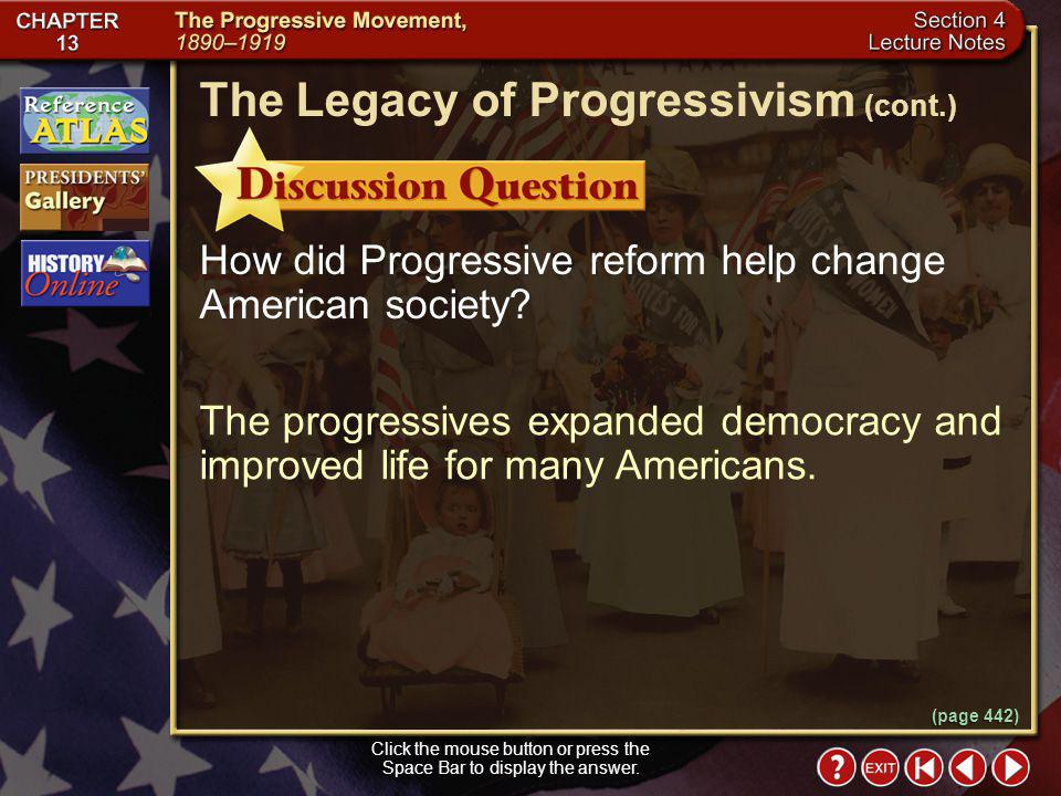 Section 4-16 The Legacy of Progressivism Click the mouse button or press the Space Bar to display the information. By the end of the Progressive era,