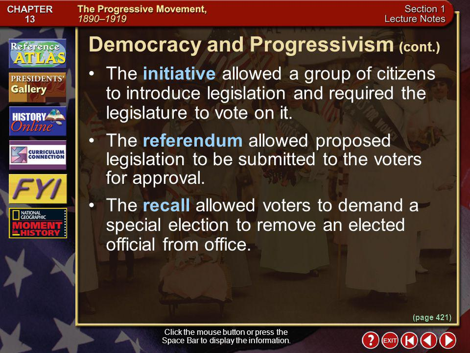 Section 1-12 Click the mouse button or press the Space Bar to display the information. Democracy and Progressivism Many progressives wanted more democ