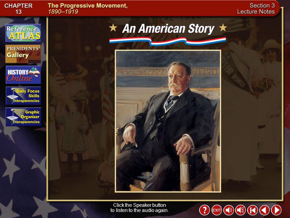 Section 3-3 Guide to Reading (cont.) Section Theme Continuity and Change Political differences with Roosevelt caused President Taft to lose Progressiv