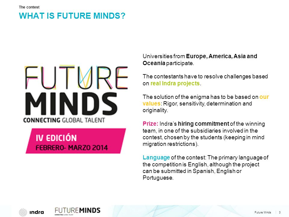 Future Minds 4   THIS WILL BE THE FOURTH EDITION 120 students 12 countries 37 universities 250 mentions in the press More than 125,000 votes cast Madrid.