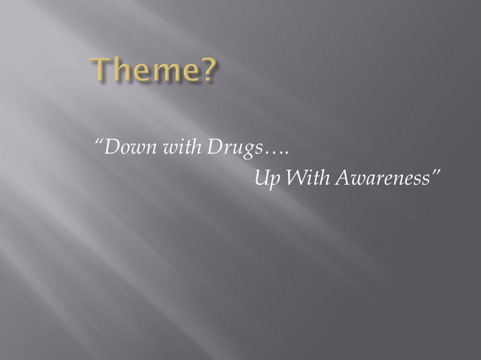 Down with Drugs…. Up With Awareness