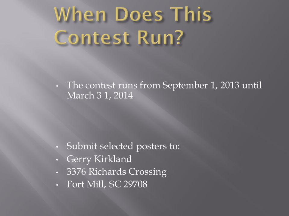 The contest runs from September 1, 2013 until March 3 1, 2014 Submit selected posters to: Gerry Kirkland 3376 Richards Crossing Fort Mill, SC 29708