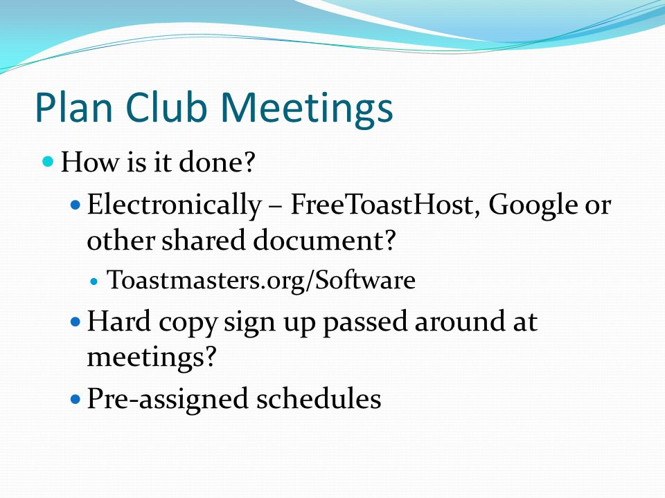 Plan Club Meetings How is it done.Electronically – FreeToastHost, Google or other shared document.