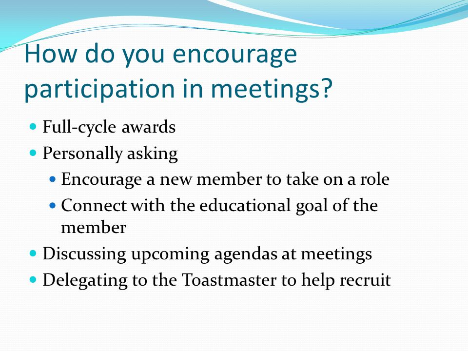 How do you encourage participation in meetings.