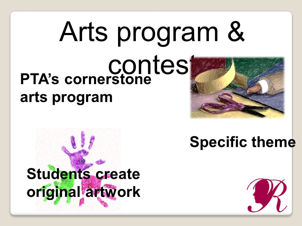 Arts program & contest PTAs cornerstone arts program Specific theme Students create original artwork
