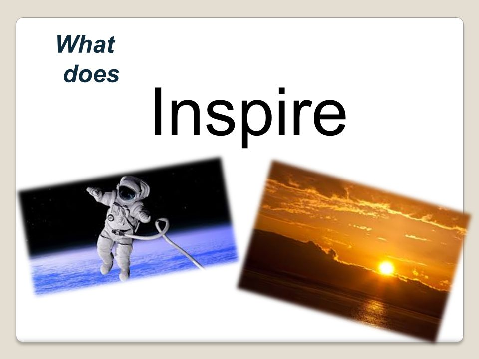 Inspire What does