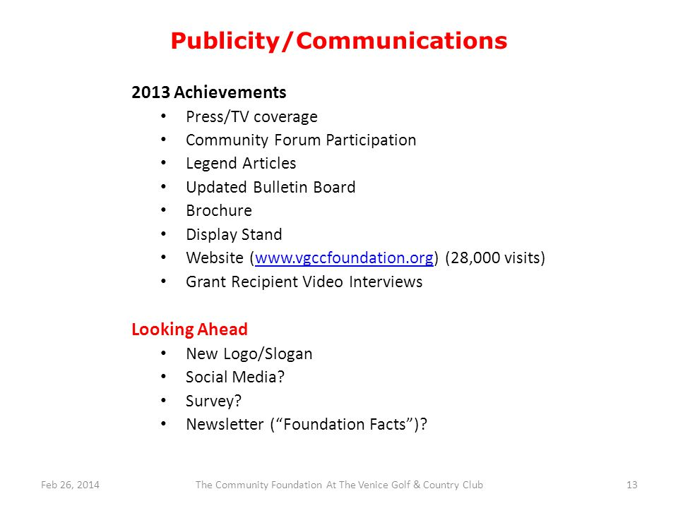 Publicity/Communications 2013 Achievements Press/TV coverage Community Forum Participation Legend Articles Updated Bulletin Board Brochure Display Stand Website (www.vgccfoundation.org) (28,000 visits)www.vgccfoundation.org Grant Recipient Video Interviews Looking Ahead New Logo/Slogan Social Media.