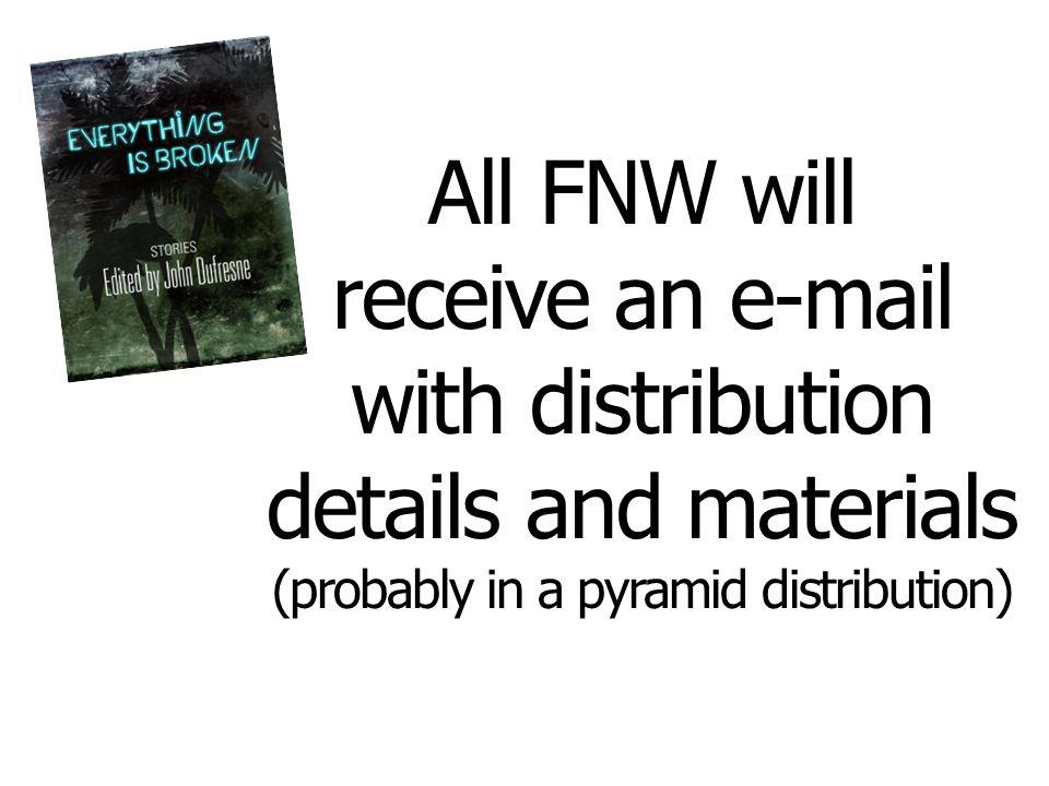All FNW will receive an  with distribution details and materials (probably in a pyramid distribution)